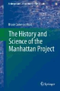 The History and Science of the Manhattan Project.