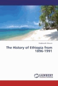 The History of Ethiopia from 1896-1991.