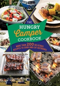 The Hungry Camper Cookbook - More than 200 delicious recipes to cook and eat outdoors.
