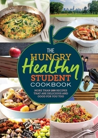 The Hungry Healthy Student Cookbook - More than 200 recipes that are delicious and good for you too.