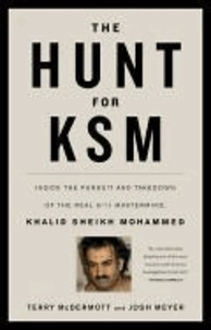 The Hunt for KSM - Inside the Pursuit and Takedown of the Real 9 11 Mastermind, Khalid Sheikh Mohammed.