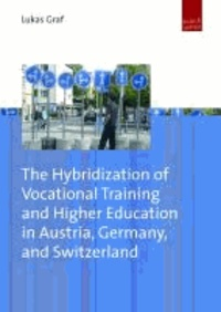 The Hybridization of Vocational Training and Higher Education in Austria, Germany, and Switzerland.