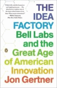 The Idea Factory - Bell Labs and the Great Age of American Innovation.