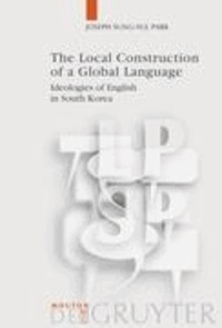 The Local Construction of a Global Language - Ideologies of English in South Korea.