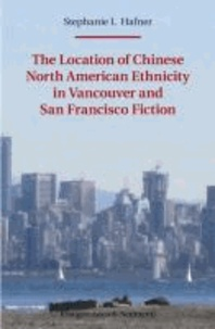 The Location of Chinese North American Ethnicity in Vancouver and San Francisco Fiction.