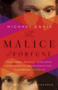 The Malice of Fortune - A Novel of the Renaissance.