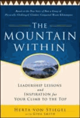 The Mountain Within:  Leadership Lessons and Inspiration for Your Climb to the Top.