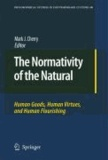Mark J. Cherry - The Normativity of the Natural - Human Goods, Human Virtues, and Human Flourishing.