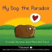 The Oatmeal - My Dog: The Paradox - A Lovable Discourse About Man's Best Friend.