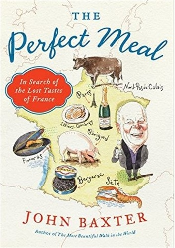 The Perfect Meal - In Search of the Lost Tastes of France.