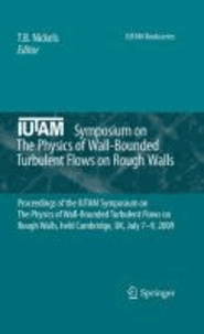 T. B. Nickels - The Physics of Wall-Bounded Turbulent Flows on Rough Walls - Proceedings of the IUTAM Symposium on The Physics of Wall-Bounded Turbulent Flows on Rough Walls, held Cambridge, UK, July 7-9, 2009.