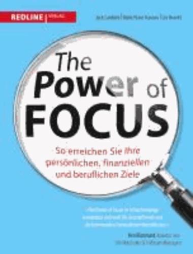 The Power of Focus - So erreichen Sie Ihre persönlichen, finanziellen und beruflichen Ziele.