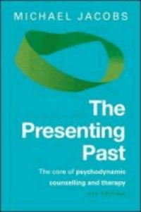 The Presenting Past - The Core of Psychodynamic Counselling and Therapy.