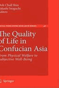 Doh Chull Shin - The Quality of Life in Confucian Asia - From Physical Welfare to Subjective Well-Being.