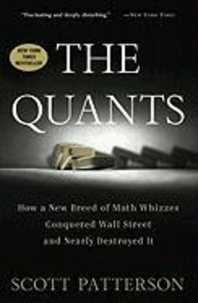 The Quants - How a New Breed of Math Whizzes Conquered Wall Street and Nearly Destroyed It.