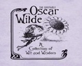 The Quotable Oscar Wilde - A Collection of Wit and Wisdom.