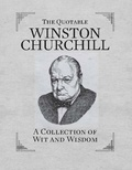 The Quotable Winston Churchill - A Collection of Wit and Wisdom.