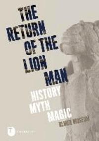 The Return of the Lion Man - History - Myth - Magic.