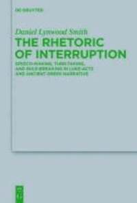 The Rhetoric of Interruption - Speech-Making, Turn-Taking, and Rule-Breaking in Luke-Acts and Ancient Greek Narrative.