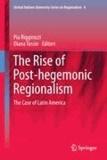 Pia Riggirozzi - The Rise of Post-Hegemonic Regionalism - The Case of Latin America.