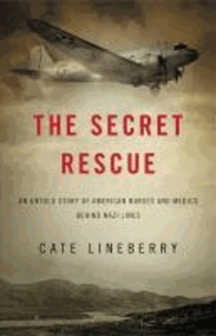 The Secret Rescue - An Untold Story of American Nurses and Medics Behind Nazi Lines.