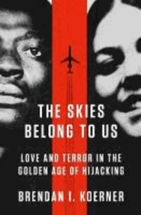 The Skies Belong to Us - Love and Terror in the Golden Age of Hijacking.