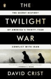 The Twilight War - The Secret History of America's Thirty-Year Conflict with Iran.
