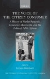 The Voice of the Citizen Consumer - A History of Market Research, Consumer Movements, and the Political Public Sphere.