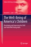 Kenneth C. Land - The Well-Being of America's Children - Developing and Improving the Child and Youth Well-Being Index.
