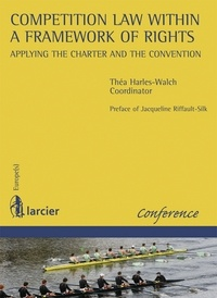Théa Harles-Walch - Competition law within a framework of rights - Applying the charter and the convention.