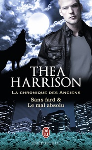 Thea Harrison - La chronique des anciens  : Sans fard & Le mal absolu.