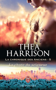 Thea Harrison - La chronique des anciens Tome 5 : La chute du seigneur.