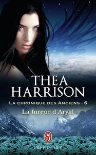 Thea Harrison - La chronique des anciens Tome 6 : La fureur d'Aryal.