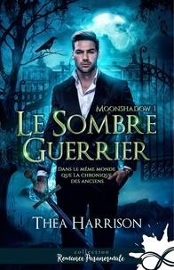 Thea Harrison - Moonshadow Tome 1 : Le sombre guerrier.