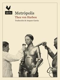 Thea von Harbou et  Amparo García - Metrópolis - Novela distópica.