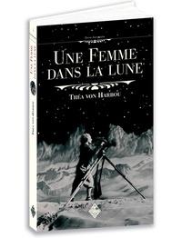 Thea von Harbou - Une femme dans la lune.