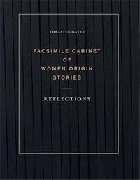 Theaster Gates - Theaster gates: facsimile cabinet of women origin stories /anglais.