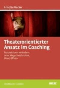Theaterorientierter Ansatz im Coaching - Perspektiven verändern, neue Wege beschreiten, Sinne öffnen.