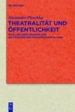 Theatralität und Öffentlichkeit - Schillers Spätdramatik und die Tragödie der französischen Klassik.