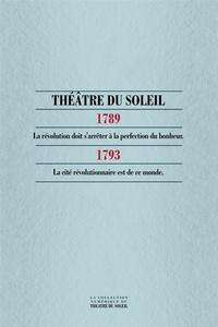 Théâtre du soleil - 1789, La Révolution doit s'arrêter à la perfection du bonheur ; 1793, La Cité révolutionnaire est de ce monde.