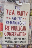 Theda Skocpol et Vanessa Williamson - The Tea Party and the Remaking of Republican Conservatism.