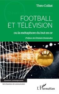 Théo Colliat - Football et télévision ou la métaphore du but en or.