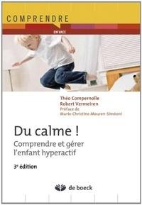 Théo Compernolle et Robert Vermeiren - Du calme ! - Comprendre et gérer l'enfant hyperactif.