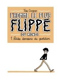 Théo Grosjean - L'Homme le plus flippé du monde T01 - Petites terreurs du quotidien.