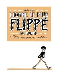 Théo Grosjean - L'Homme le plus flippé du monde Tome 1 : Petites terreurs du quotidien.