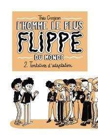 Théo Grosjean - L'Homme le plus flippé du monde Tome 2 : Tentatives d'adaptation.