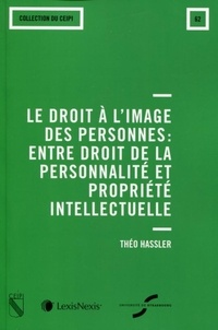 Théo Hassler - Le droit à l'image des personnes : entre droit de la personnalité et propriété intellectuelle.
