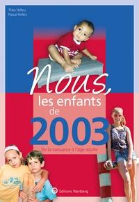 Théo Helleu et Pascal Helleu - Nous, les enfants de 2003 - De la naissance à l'âge adulte.