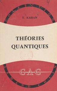 Théo Kahan et Jean Cabannes - Théories quantiques de la matière et du rayonnement.