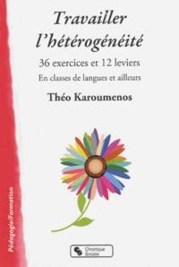 Travailler l'hétérogénéité- 36 exercices et 12 leviers en classe de langues et ailleurs - Théo Karoumenos |